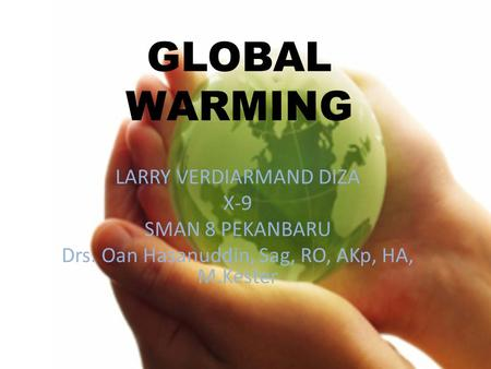 GLOBAL WARMING LARRY VERDIARMAND DIZA X-9 SMAN 8 PEKANBARU