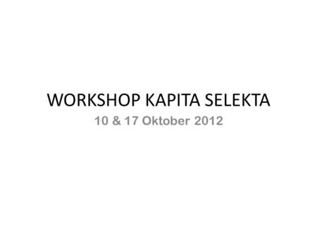 WORKSHOP KAPITA SELEKTA 10 & 17 Oktober 2012. TIKET MASUK KELAS WORKSHOP E1/E3/E5-____ Nama:____________________________________________ NIM:____________________________________________.