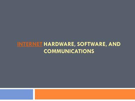 INTERNETINTERNET HARDWARE, SOFTWARE, AND COMMUNICATIONS.
