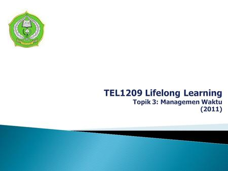 TEL1209 Lifelong Learning Topik 3: Managemen Waktu (2011)