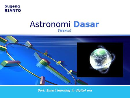 Sugeng RIANTO Seri: Smart learning in digital era Astronomi Dasar (Waktu)