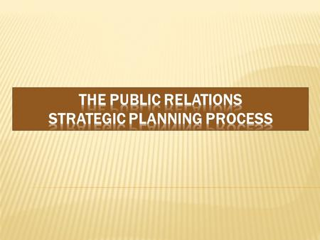 The Public Relations Strategic Planning Process