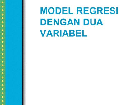 MODEL REGRESI DENGAN DUA VARIABEL