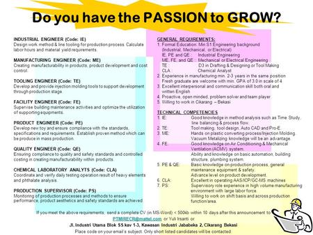 Do you have the PASSION to GROW? INDUSTRIAL ENGINEER (Code: IE) MANUFACTURING ENGINEER (Code: ME) TOOLING ENGINEER (Code: TE) FACILITY ENGINEER (Code: