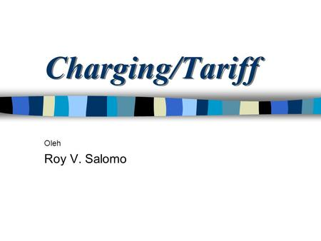 Charging/Tariff Oleh Roy V. Salomo.
