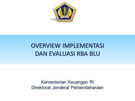 OVERVIEW IMPLEMENTASI DAN EVALUASI RBA BLU
