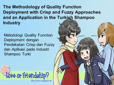 The Methodology of Quality Function Deployment with Crisp and Fuzzy Approaches and an Application in the Turkish Shampoo Industry Metodologi Quality Function.