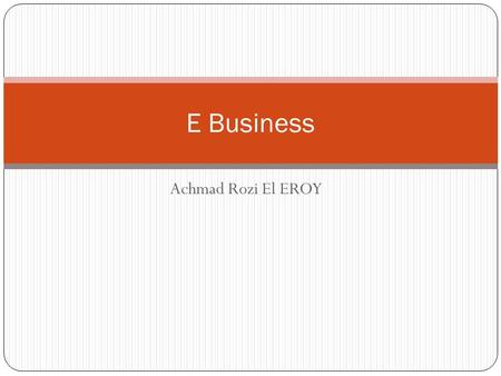 E Business Achmad Rozi El EROY.