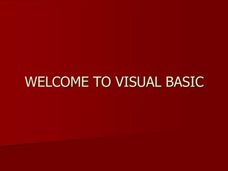 WELCOME TO VISUAL BASIC