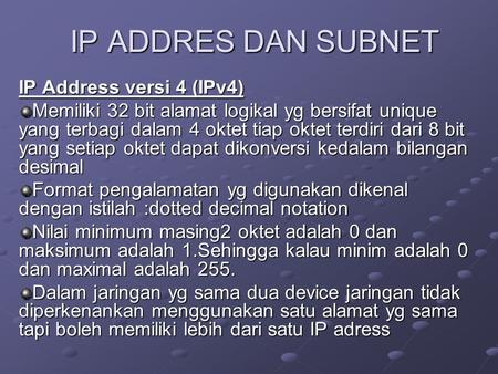 IP ADDRES DAN SUBNET IP Address versi 4 (IPv4)