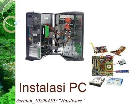"Instalasi PC Asrinah_102904107 ""Hardware""."