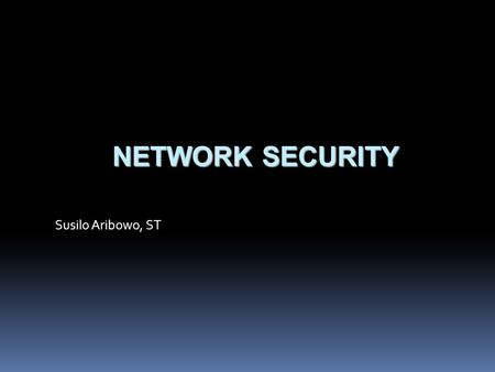 Network Security Susilo Aribowo, ST.