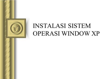 INSTALASI SISTEM OPERASI WINDOW XP
