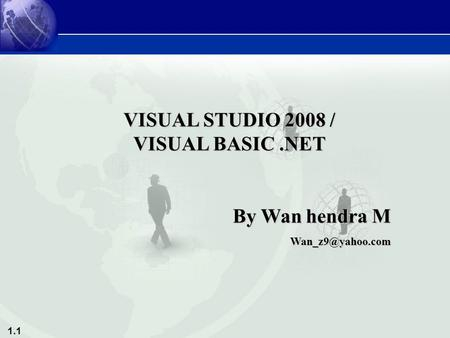 1.1 VISUAL STUDIO 2008 / VISUAL BASIC.NET By Wan hendra M