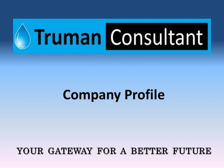 YOUR GATEWAY FOR A BETTER FUTURE Company Profile.