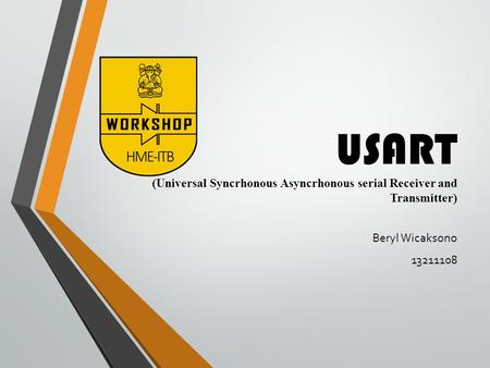 USART (Universal Syncrhonous Asyncrhonous serial Receiver and Transmitter) Beryl Wicaksono 13211108.