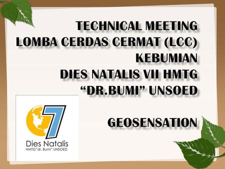 "TECHNICAL MEETING LOMBA CERDAS CERMAT (LCC) KEBUMIAN Dies natalis VII HMTG ""dr.Bumi"" UNSOED GEOSENSATION."