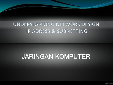UNDERSTANDING NETWORK DESIGN IP ADRESS & SUBNETTING