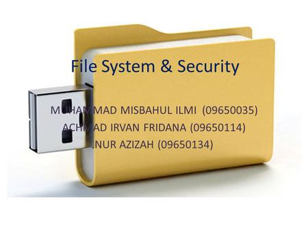 File System & Security MUHAMMAD MISBAHUL ILMI ( )