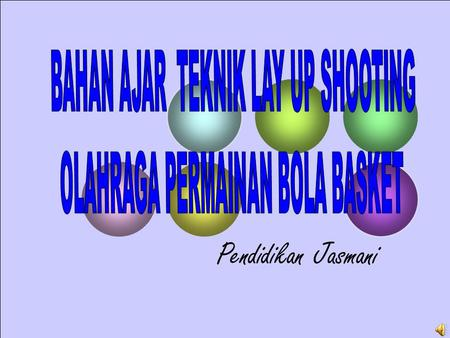 Pendidikan Jasmani BAHAN AJAR TEKNIK LAY UP SHOOTING