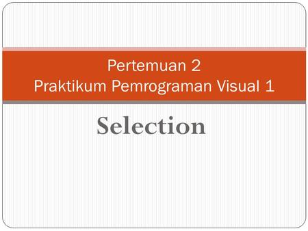 Selection Pertemuan 2 Praktikum Pemrograman Visual 1.
