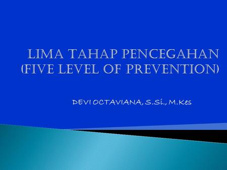 LIMA TAHAP PENCEGAHAN (FIVE LEVEL OF PREVENTION)