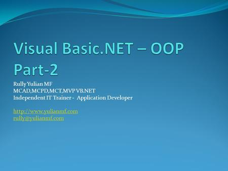 Rully Yulian MF MCAD,MCPD,MCT,MVP VB.NET Independent IT Trainer - Application Developer