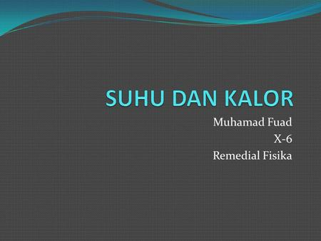 Muhamad Fuad X-6 Remedial Fisika