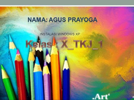 Nama: AGUS PRAYOGA INSTALASI WINDOWS XP Kelas : X_TKJ_1.