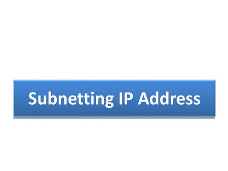 Subnetting IP Address.