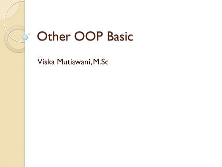 Other OOP Basic Viska Mutiawani, M.Sc. Konsep penting Method overloading Encapsulation this keyword final static.