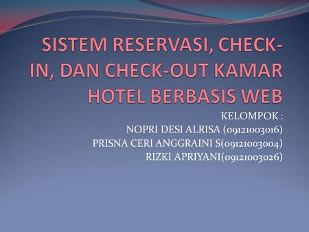 SISTEM RESERVASI, CHECK-IN, DAN CHECK-OUT KAMAR HOTEL BERBASIS WEB