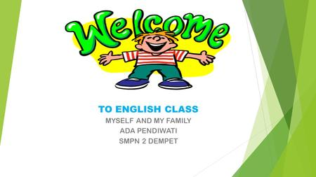 TO ENGLISH CLASS MYSELF AND MY FAMILY ADA PENDIWATI SMPN 2 DEMPET