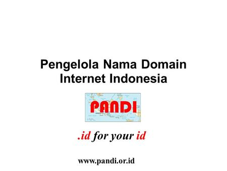Pengelola Nama Domain Internet Indonesia PANDI id for.id for your id www.pandi.or.id.