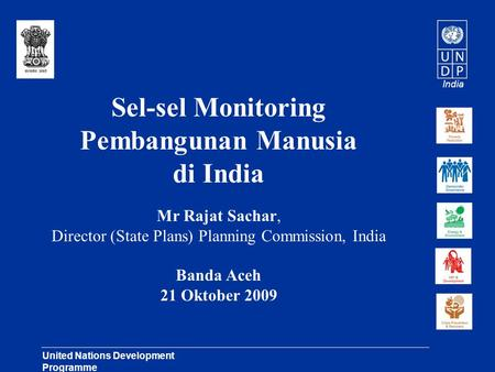 India United Nations Development Programme Lasting Solutions for Development Challenges Sel-sel Monitoring Pembangunan Manusia di India Mr Rajat Sachar,