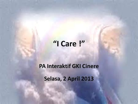 """I Care !"" PA Interaktif GKI Cinere Selasa, 2 April 2013."