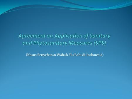 Agreement on Application of Sanitary and Phytosanitary Measures (SPS)