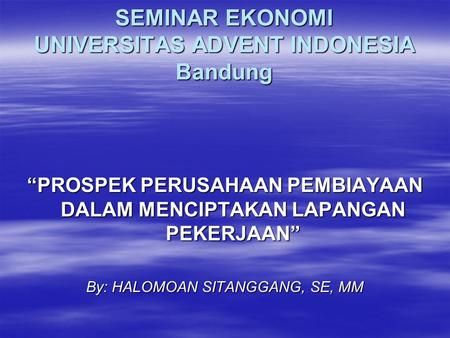 SEMINAR EKONOMI UNIVERSITAS ADVENT INDONESIA Bandung