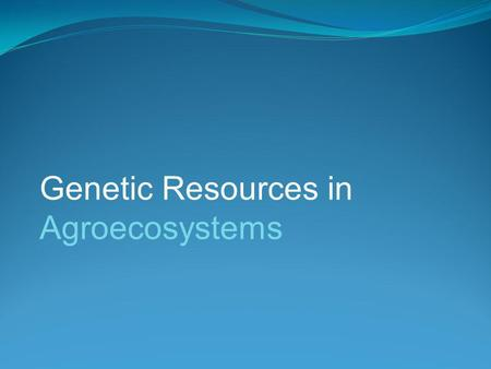 Genetic Resources in Agroecosystems