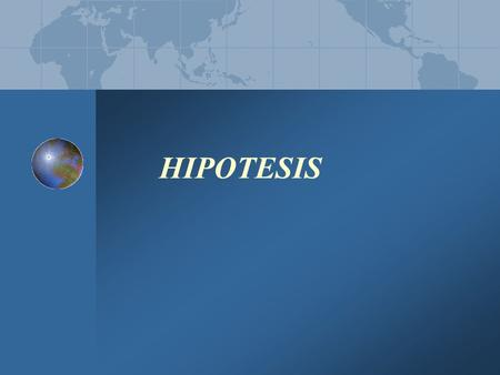 HIPOTESIS This presentation is a basic overview of research as it applies for Masters and PhD students. While the exact requirements between the two degrees.