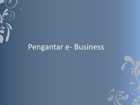 Pengantar e- Business.