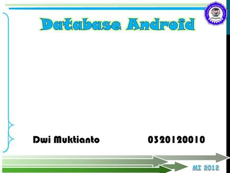 Database Android Dwi Muktianto 		0320120010.