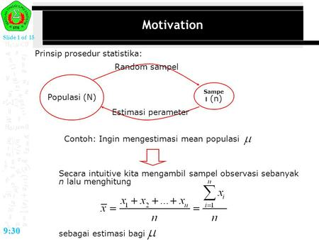 Motivation 9:30 Prinsip prosedur statistika: Random sampel