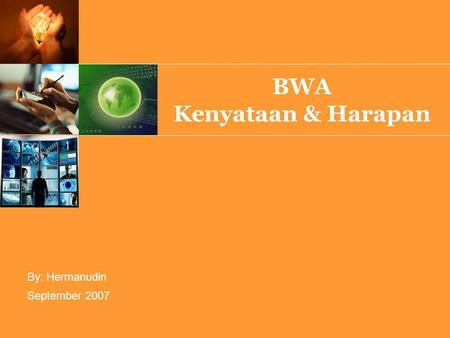 September 2007 By: Hermanudin BWA Kenyataan & Harapan.