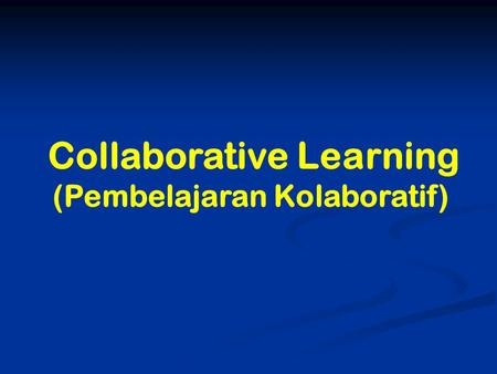 Collaborative Learning (Pembelajaran Kolaboratif).
