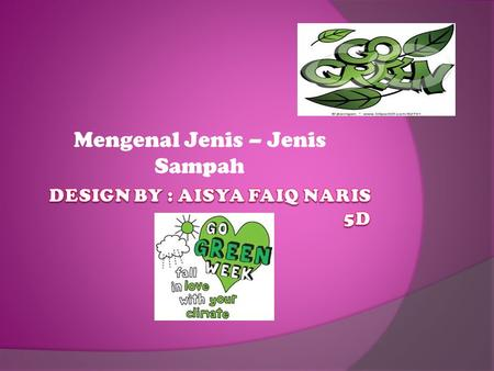 Design By : Aisya Faiq Naris 5D