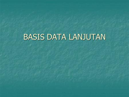 BASIS DATA LANJUTAN.