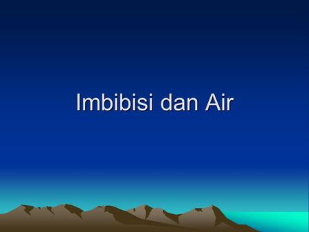 Imbibisi dan Air.