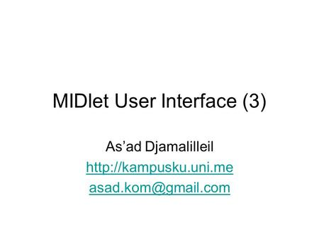 MIDlet User Interface (3) As'ad Djamalilleil