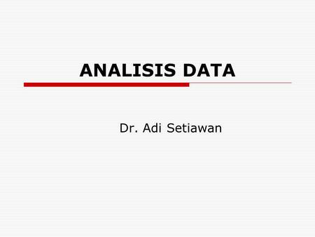 ANALISIS DATA Dr. Adi Setiawan.